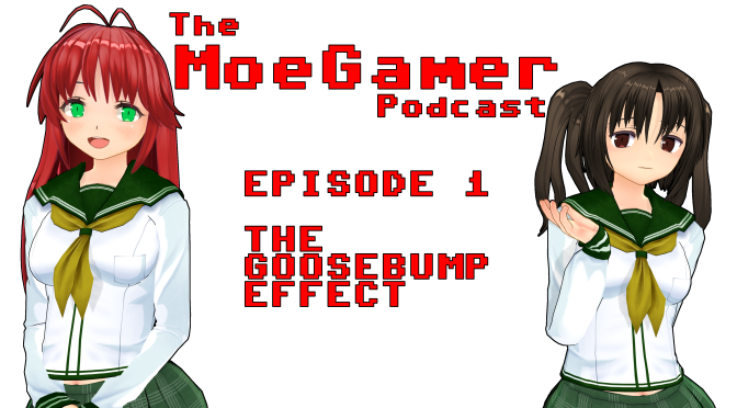 The MoeGamer Podcast: Episode 1 – The Goosebump Effect