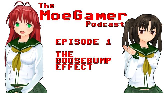 The MoeGamer Podcast: Episode 1 – The Goosebump Effect