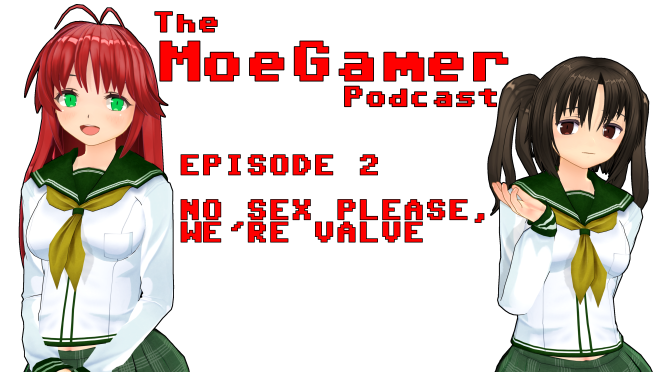 The MoeGamer Podcast: Episode 2 – No Sex Please, We're Valve