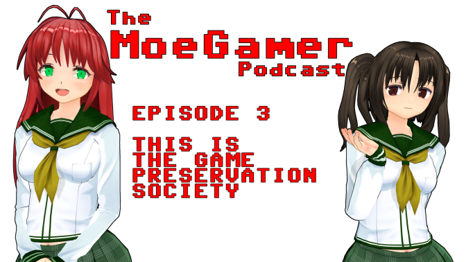 The MoeGamer Podcast: Episode 3 – This Is the Game Preservation Society