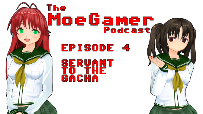 The MoeGamer Podcast: Episode 4 – Servant to the Gacha