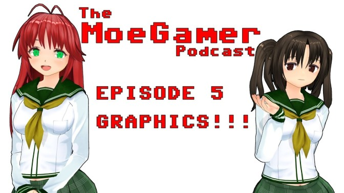 The MoeGamer Podcast: Episode 5 – GRAPHICS!!!