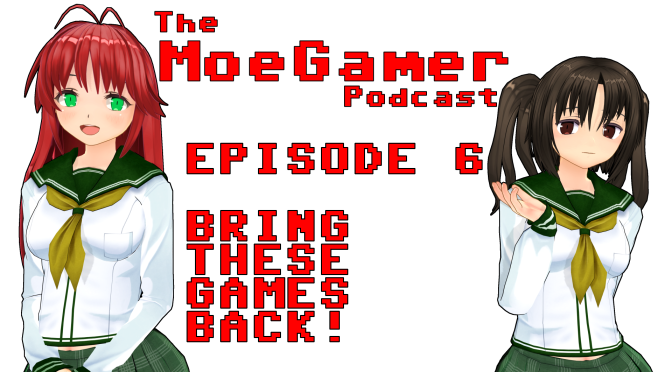 The MoeGamer Podcast: Episode 6 – Bring These Games Back!
