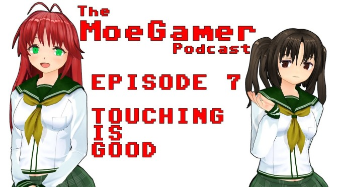The MoeGamer Podcast: Episode 7 – Touching is Good