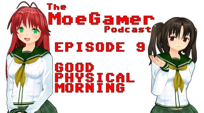 The MoeGamer Podcast: Episode 9 – Good Physical Morning