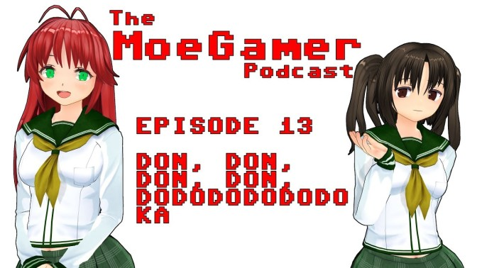 The MoeGamer Podcast: Episode 13 – Don, Don, Don, Don, Dodododododo KA