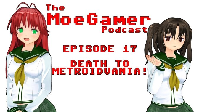 The MoeGamer Podcast: Episode 17 – Death to Metroidvania!