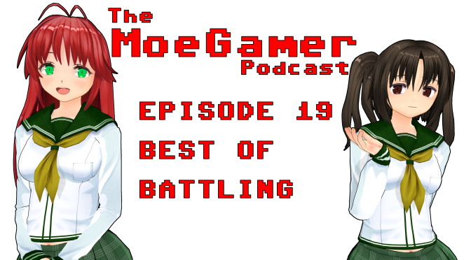 The MoeGamer Podcast: Episode 19 – Best of Battling