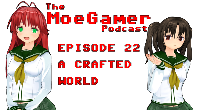 The MoeGamer Podcast: Episode 22 – A Crafted World
