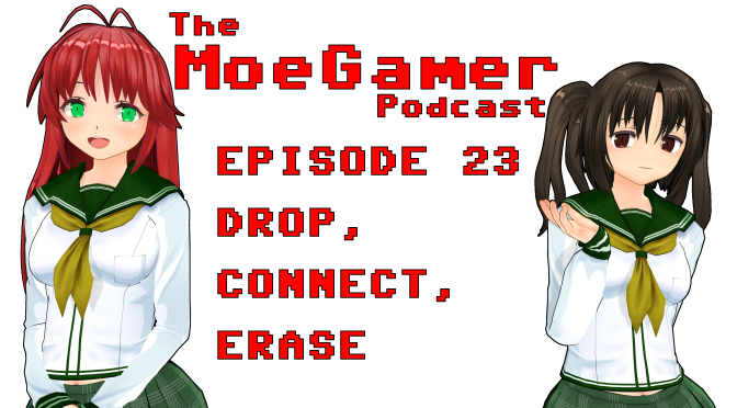 The MoeGamer Podcast: Episode 23 – Drop, Connect, Erase
