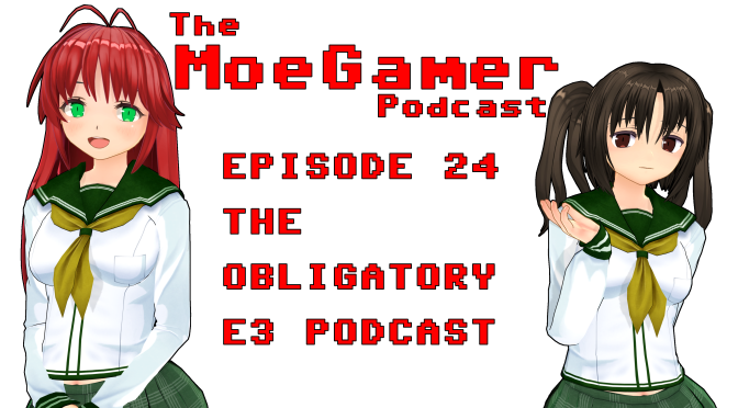 The MoeGamer Podcast: Episode 24 – The Obligatory E3 Podcast