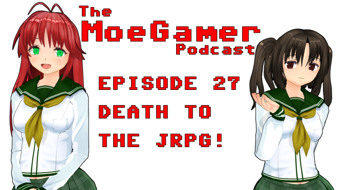 The MoeGamer Podcast: Episode 27 – Death to the JRPG!