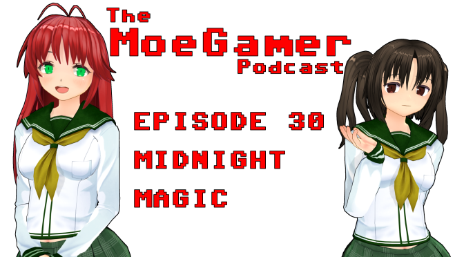 The MoeGamer Podcast: Episode 30 – Midnight Magic