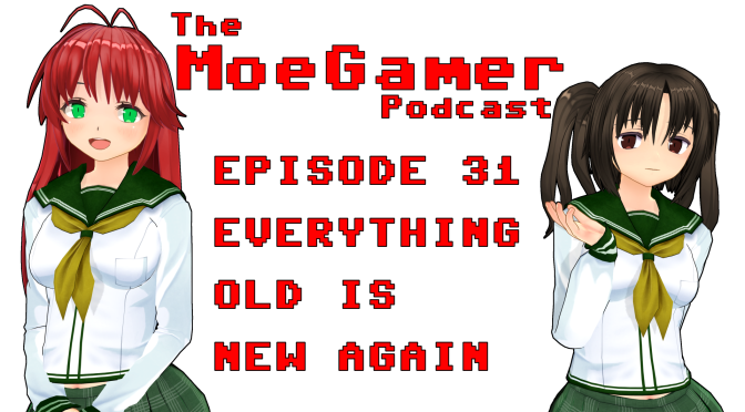The MoeGamer Podcast: Episode 31 – Everything Old is New Again