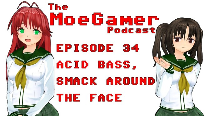 The MoeGamer Podcast: Episode 34 – Acid Bass, Smack Around the Face