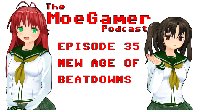 The MoeGamer Podcast, Episode 35: New Age of Beatdowns