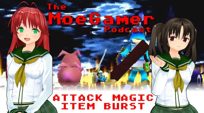 The MoeGamer Podcast: Episode 38 – ATTACK MAGIC ITEM BURST