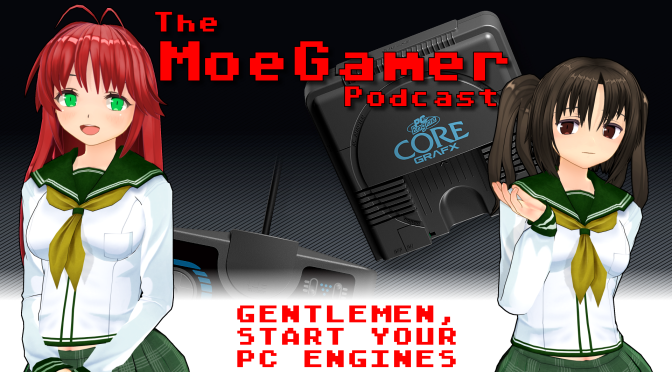 The MoeGamer Podcast: Episode 39 – Gentlemen, Start Your PC Engines