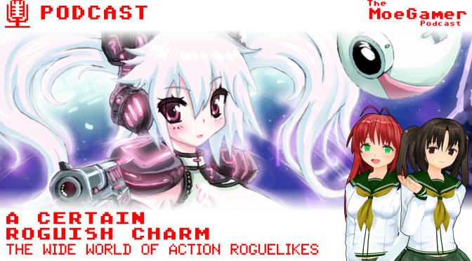 The MoeGamer Podcast: Episode 48 – A Certain Roguish Charm